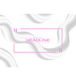 abstract grey and white 3d liquid waves background vector image vector image
