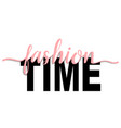 fashion time t-shirt fashion print on white vector image vector image