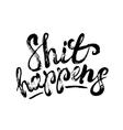 Shit happens hand written lettering vector image vector image