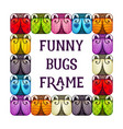funny bugs frame cartoon colorful background vector image vector image