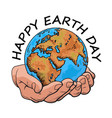 happy earth day typography globe in hands two vector image vector image