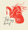 human heart with blood and words take my heart vector image vector image