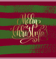merry christmas - gold hand lettering on green and vector image vector image