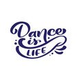 dance is life hand drawn calligraphy lettering vector image vector image
