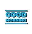 good morning lettering calligraphy good morning vector image
