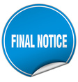 final notice round blue sticker isolated on white vector image vector image