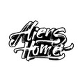 aliens home modern calligraphy hand lettering vector image vector image