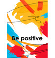 be positive slogan on acrylic smudges postcard vector image