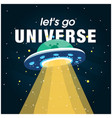 lets go universe ufo background image vector image