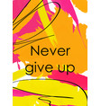 never give up slogan abstract postcard template vector image