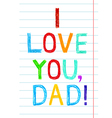 Phrase I LOVE YOU DAD child writing style on lined vector image vector image
