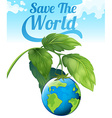 Save the world theme with earth and leaves vector image vector image