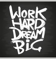 work hard dream big phrase on blackboard vector image