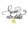 save our date calligraphy vector image vector image