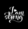 i am strong modern calligraphy quote with vector image vector image