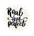 real not perfect hand drawn lettering phrase vector image vector image