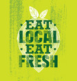 eat local eat fresh support your local farmer vector image vector image