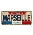 welcome to marseille vintage rusty metal sign vector image