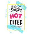 sale banner end of season hot offer vector image vector image