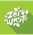 zero waste lettering on greenbackground vector image