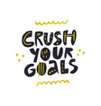 crush your goals hand drawn lettering vector image vector image