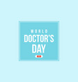 world doctor day for greeting card vector image vector image