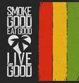 smoke good eat good live good rasta colors vector image vector image
