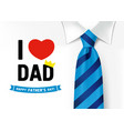 i love you dad happy fathers day blue necktie vector image vector image