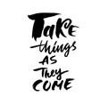 take things as they come hand drawn lettering vector image vector image