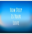 blue background with text HOW DEEP IS YOUR LOVE vector image