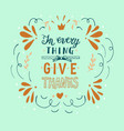 hand lettering with bible verse in everything give vector image