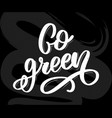 hand drawn signcalligraphy go green motivational vector image vector image