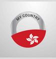 hongkong my country flag badge vector image