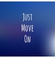 blue background with inspiration text JUST MOVE ON vector image vector image