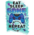 eat sleep game repeat print joystick sublimation vector image vector image