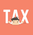 big tax is over businessman vector image vector image