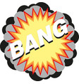 bang speech bubble explosive exclamation comic vector image