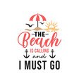 beach is calling and i must go lettering vector image vector image