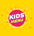 kids menu sign in cartoon style bright and vector image vector image