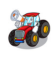 with megaphone tractor character cartoon style vector image vector image