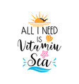 all i need is vitamin sea lettering typography vector image vector image