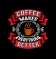 coffee quote and saying best for graphic goods vector image vector image
