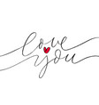 love you phrase with red heart modern calligraphy vector image vector image