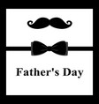 father s day greeting card with a mustache for vector image