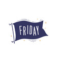 friday flag graphic old vintage trendy flag vector image