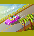 friends riding car isometric travel poster vector image vector image