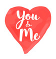 valentines card with hand lettering - you and me vector image