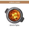 korean cuisine kimchi tighe soup traditional dish vector image vector image