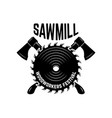 sawmill emblem template with crossed lumberjack vector image