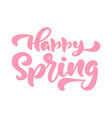 calligraphy lettering phrase happy spring vector image vector image